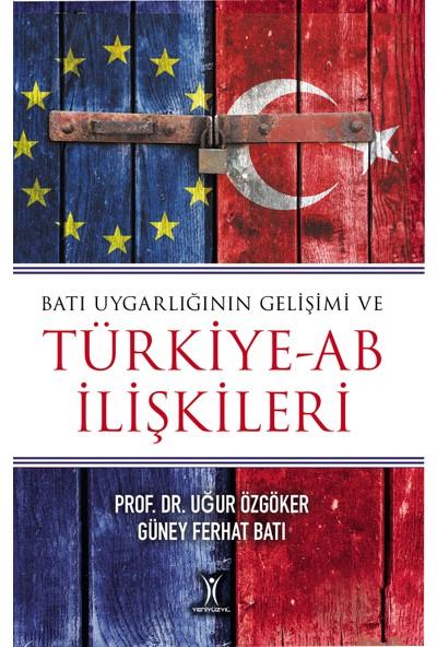 Batı Uygarlığının Gelişimi Ve Türkiye – Ab İlişkileri - Uğur Özgöker - Güney Ferhat Batı