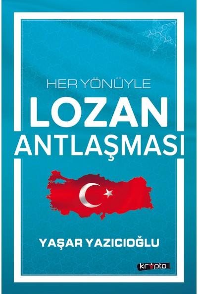 Her Yönüyle Lozan Antlaşması - Yaşar Yazıcıoğlu