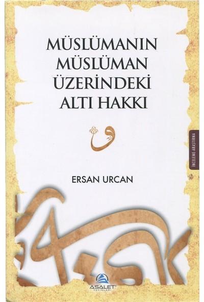 Müslümanın Müslüman Üzerindeki Altı Hakkı - Ersan Urcan