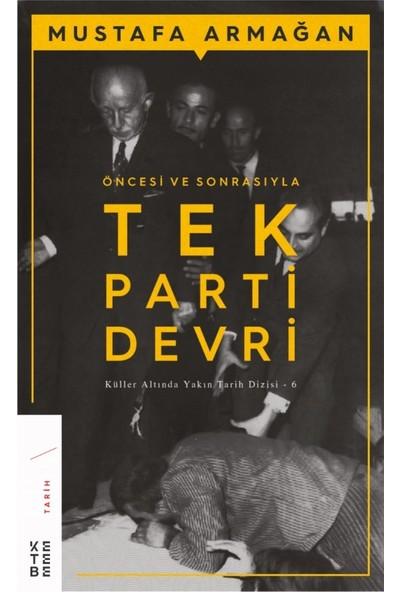 Öncesi Ve Sonrasıyla Tek Parti Devri - Mustafa Armağan