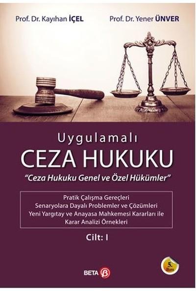 Uygulamalı Ceza Hukuku Cilt 1 - Yener Ünver - Kayıhan İçel