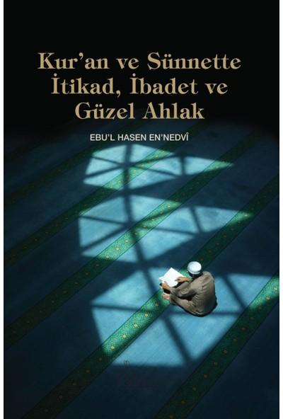 Kuran Ve Sünnet'Te İtikat - İbadet Ve Güzel Ahlak-Ebu'L Hasan Ali En-Nedvi