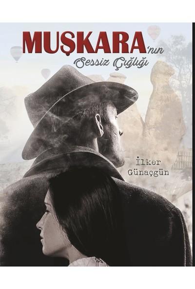 Muşkara'nın Sessiz Çığlığı - İlker Günaçgün