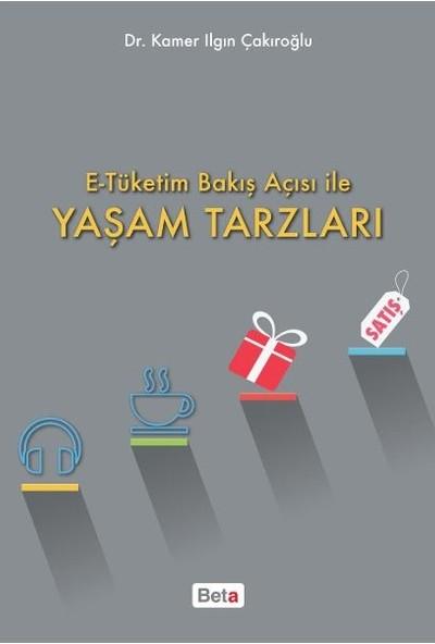 E-Tüketim Bakış Açısı ile Yaşam Tarzları - Kamer Ilgın Çakıroğlu