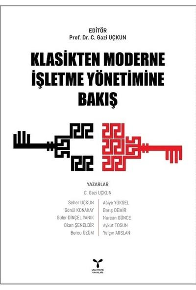 Klasikten Moderne İşletme Yönetimine Bakış - Gazi Uçkun