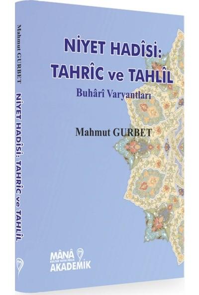 Niyet Hadisi:Tahric Ve Tahlil - Buhari Varyantları - Mahmut Gurbet