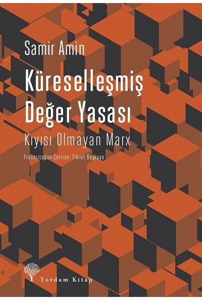 Küreselleşmiş Değer Yasası-Kıyısı Olmayan Marx - Samir Amin