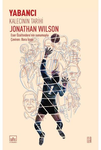 Yabancı: Kalecinin Tarihi - Jonathan Wilson