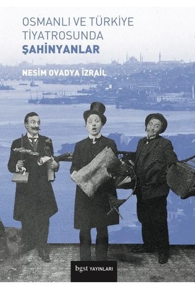 Osmanlı Ve Türkiye Tiyatrosunda Şahinyanlar - Nesim Ovadya İzrail