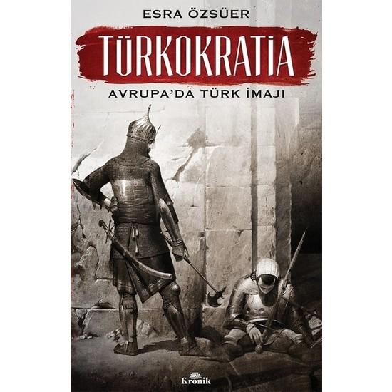 Türkokratia-Avrupa'da Türk İmajı - Esra Özsüer