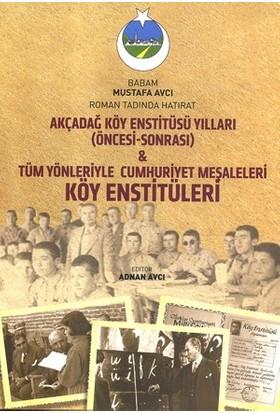 Tüm Yönleriyle Cumhuriyet Meşaleleri: Köy Enstitüleri Akçadağ Köy Enstitüsü Yılları (Öncesi - Sonrası) - Adnan Avcı