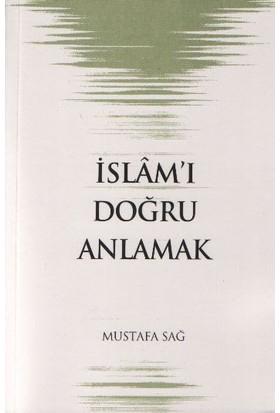 İslam'I Doğru Anlamak - Mustafa Sağ