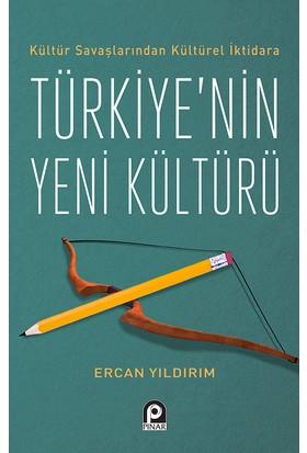 Kültür Savaşlarından Kültürel İktidara Türkiye'nin Yeni Kültürü - Ercan Yıldırım