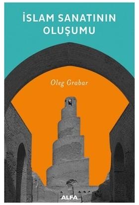 İslam Sanatının Oluşumu - Oleg Grabar