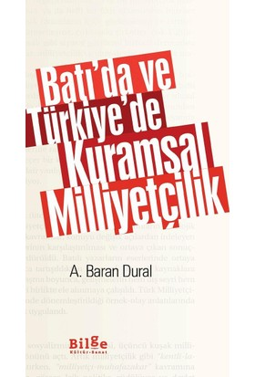 Batı'da Ve Türkiye'de Kuramsal Milliyetçilik - A.Baran Dural