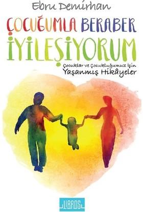 Çocuğumla Beraber İyileşiyorum - Ebru Demirhan