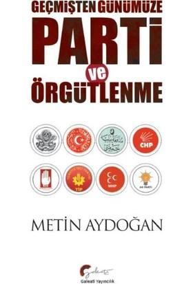 Geçmişten Günümüze Parti Ve Örgütlenme - Metin Aydoğan