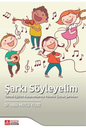 Şarkı Söyleyelim - Temel Eğitim Kazanımlarına Yönelik Çocuk Şarkıları - Yıldız Mutlu Yıldız