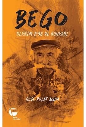Bego-Dersim 1938 Ve Sonrası - Rose Polat Agum