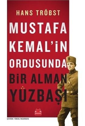 Mustafa Kemal'in Ordusunda Bir Alman Yüzbaşı - Hans Tröbst