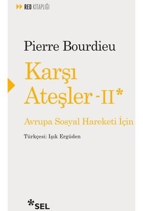 Karşı Ateşler 2 Avrupa Sosyal Hareketi İçin - Pierre Bourdieu