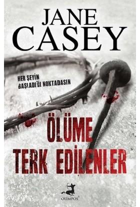 Ölüme Terk Edilenler - Jane Casey