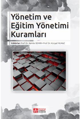 Yönetim Ve Eğitim Yönetimi Kuramları - Kamile Demir - Kürşad Yılmaz
