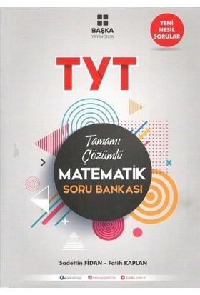 Başka Yayıncılık TYT Matematik Tamamı Çözümlü Soru Bankası - Sadettin Fidan - Fatih Kaplan