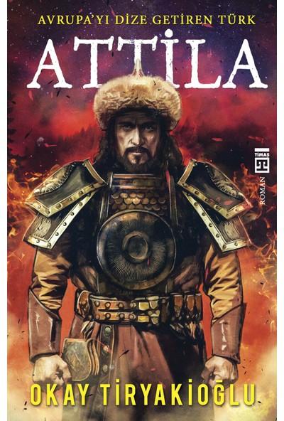 Attila – Avrupayı Dize Getiren Türk - Okay Tiryakioğlu