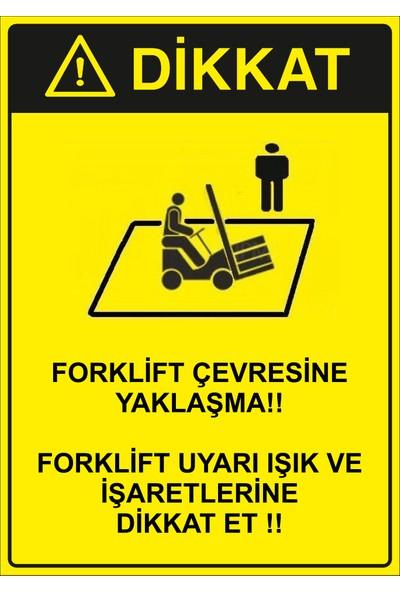 Renkli Reklam Dikkat Forklift Çevresine Kimseyi Yaklastırma Levhası (Sac Malzeme)