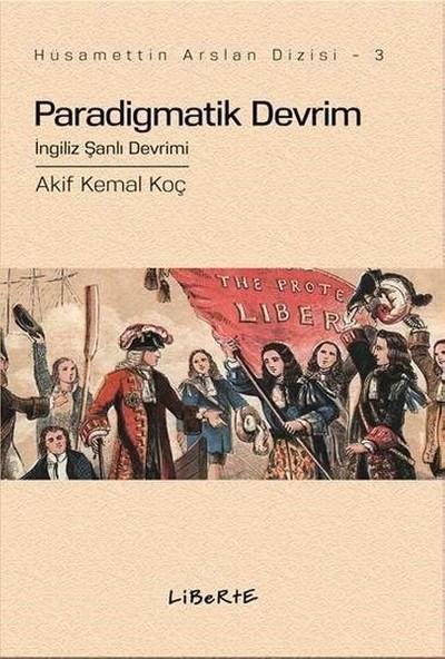 Paradigmatik Devrim İngiliz Şanlı Devrimi - Akif Kemal Koç