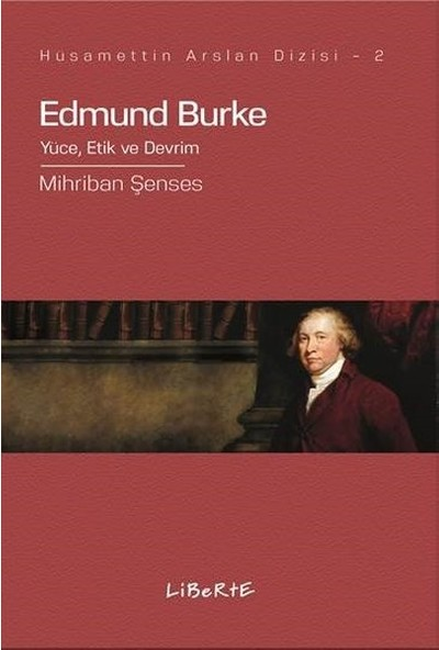 Edmund Burke Yüce, Etik Ve Devrim - Mihriban Şenses