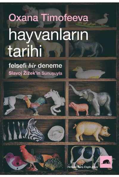 Hayvanların Tarihi: Felsefi Bir Deneme - Oxana Timofeeva