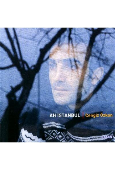Cengiz Özkan - Ah İstanbul - Cd