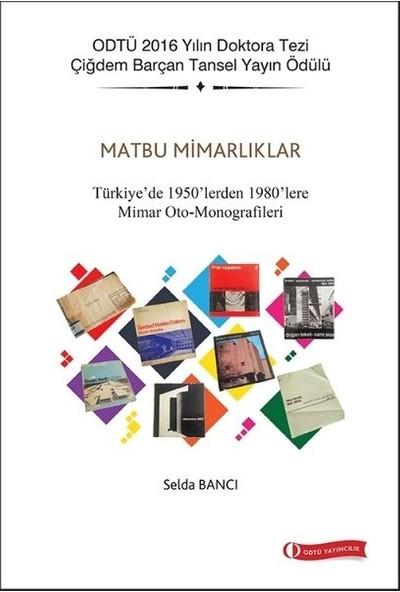 Matbu Mimarlıklar-Türkiye'de 1950'lerden 1980'lere Mimar Oto-Monografileri - Selda Bancı