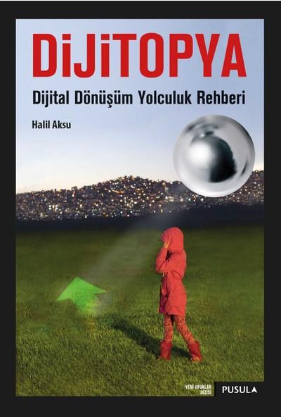 Dijitopya: Dijital Dönüşüm Yolculuk Rehberi - Halil Aksu