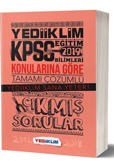 Yediiklim Yayınları 2019 KPSS Eğitim Bilimleri Konularına Göre Tamamı Çözümlü Çıkmış Sorular (2012-2018 )