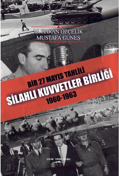 Bir 27 Mayıs Tahlili Silahlı Kuvvetler Birliği 1960 - 1963 - M. Hakan Özçelik - Mustafa Güneş