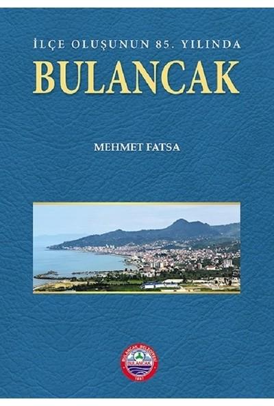İlçe Oluşunun 85. Yılında Bulancak (Harita İlaveli) - Mehmet Fatsa