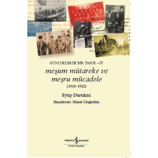 Meşum Mütareke ve Meşru Mücadele 1918-1922-Günlüklerde Bir Ömür-4 - Eyüp Durukan