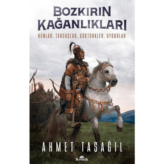 Bozkırın Kağanlıkları (Hunlar, Tabgaçlar, Göktürkler, Uygurlar) - Ahmet Taşağıl