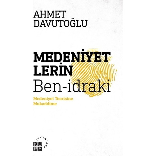 Medeniyetlerin Ben-idraki - Ahmet Davutoğlu