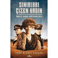 Sınırları Çizen Kadın İngiliz Casus Gertrude Bell - Taha Niyazi Karaca