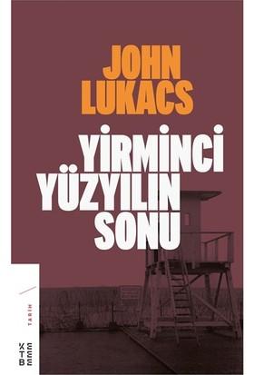 Yirminci Yüzyılın Sonu - John Lukacs