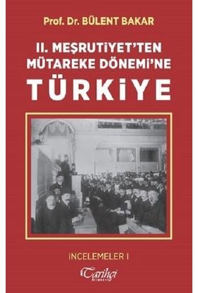 II. Meşrutiyet'ten Mütareke Dönemi'ne Türkiye - Bülent Bakar