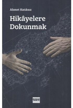 Hikayelere Dokunmak - Ahmet Katıksız