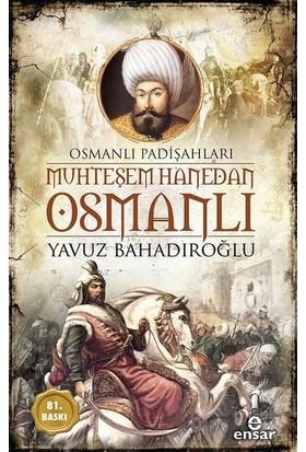 Muhteşem Hanedan Osmanlı-Osmanlı Padişahları - Yavuz Bahadıroğlu