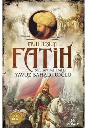 Muhteşem Fatih Sultan Mehmed-Osmanlı Padişahları - Yavuz Bahadıroğlu