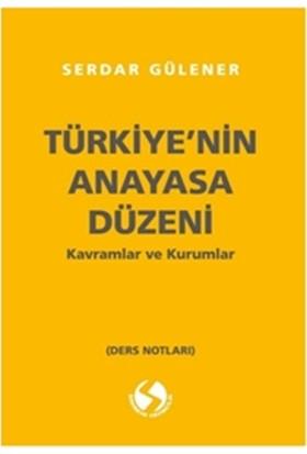 Türkıye Nın Anayasa Düzenı Kavramlar Ve Kuramlar - Serdar Gülener