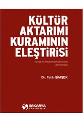 Kültür Aktarımı Kuramının Eleştirisi Türkiye'nin Medenileşme Sürecinde Çevirinin Rolü - Fatih Şimşek